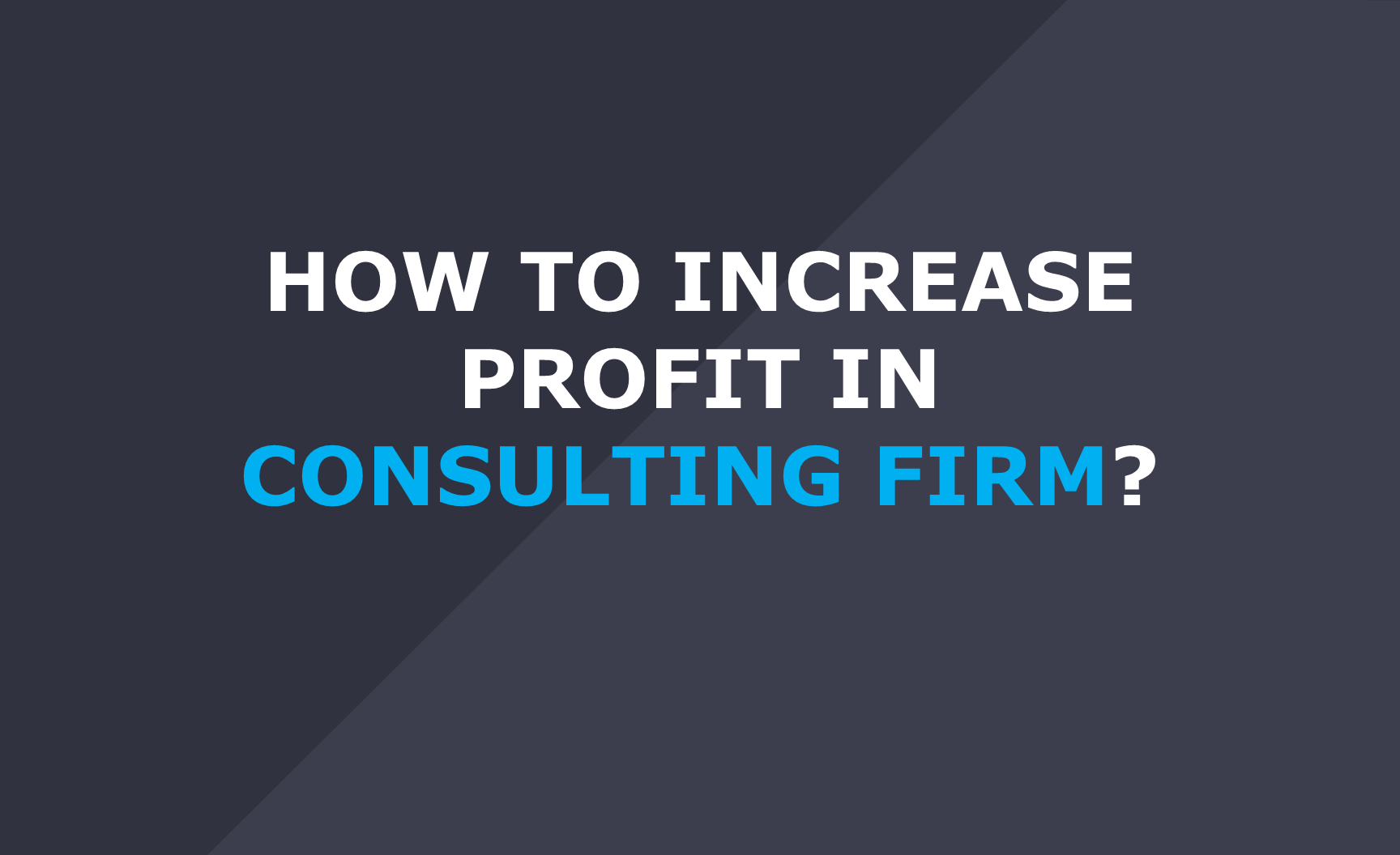 How to increase profit if you are a consultant?
